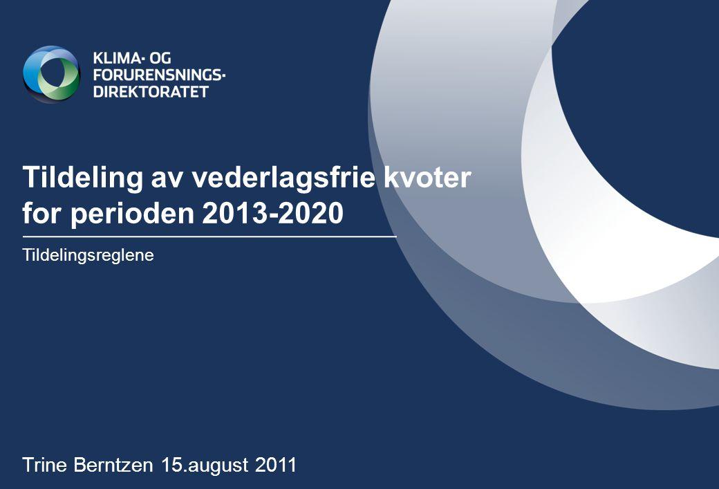 Tildeling av vederlagsfrie kvoter for perioden 2013-2020 Tildelingsreglene Trine Berntzen 15.august 2011