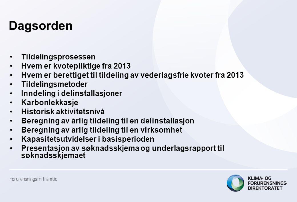 Dagsorden •Tildelingsprosessen •Hvem er kvotepliktige fra 2013 •Hvem er berettiget til tildeling av vederlagsfrie kvoter fra 2013 •Tildelingsmetoder •