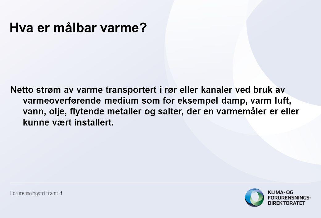 Hva er målbar varme? Netto strøm av varme transportert i rør eller kanaler ved bruk av varmeoverførende medium som for eksempel damp, varm luft, vann,