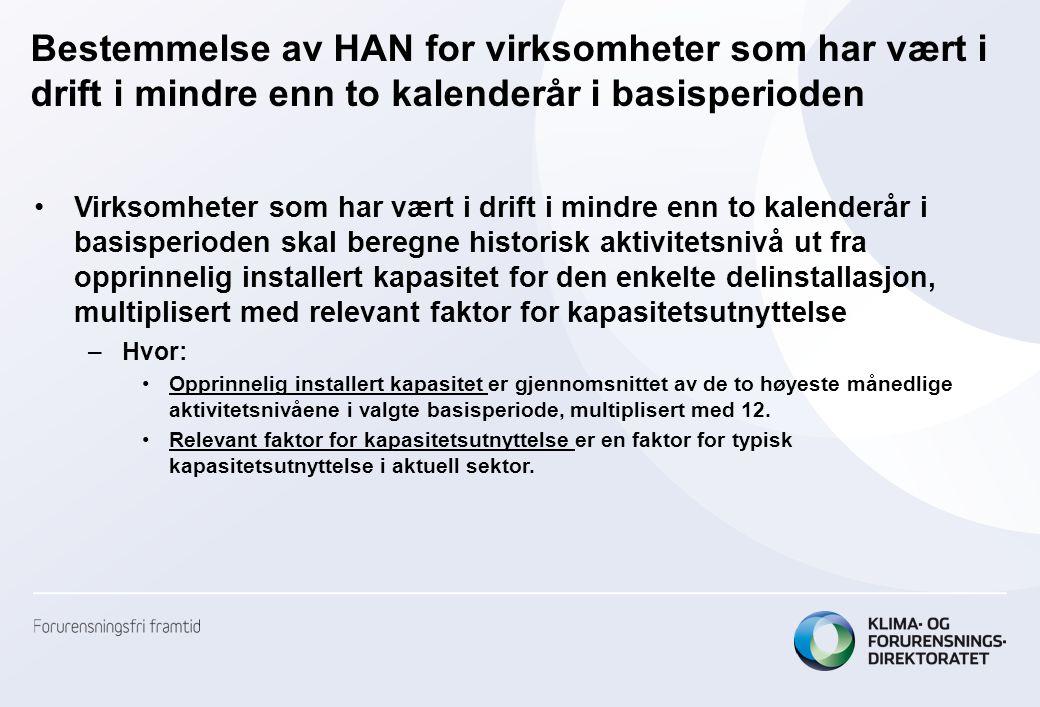 Bestemmelse av HAN for virksomheter som har vært i drift i mindre enn to kalenderår i basisperioden •Virksomheter som har vært i drift i mindre enn to