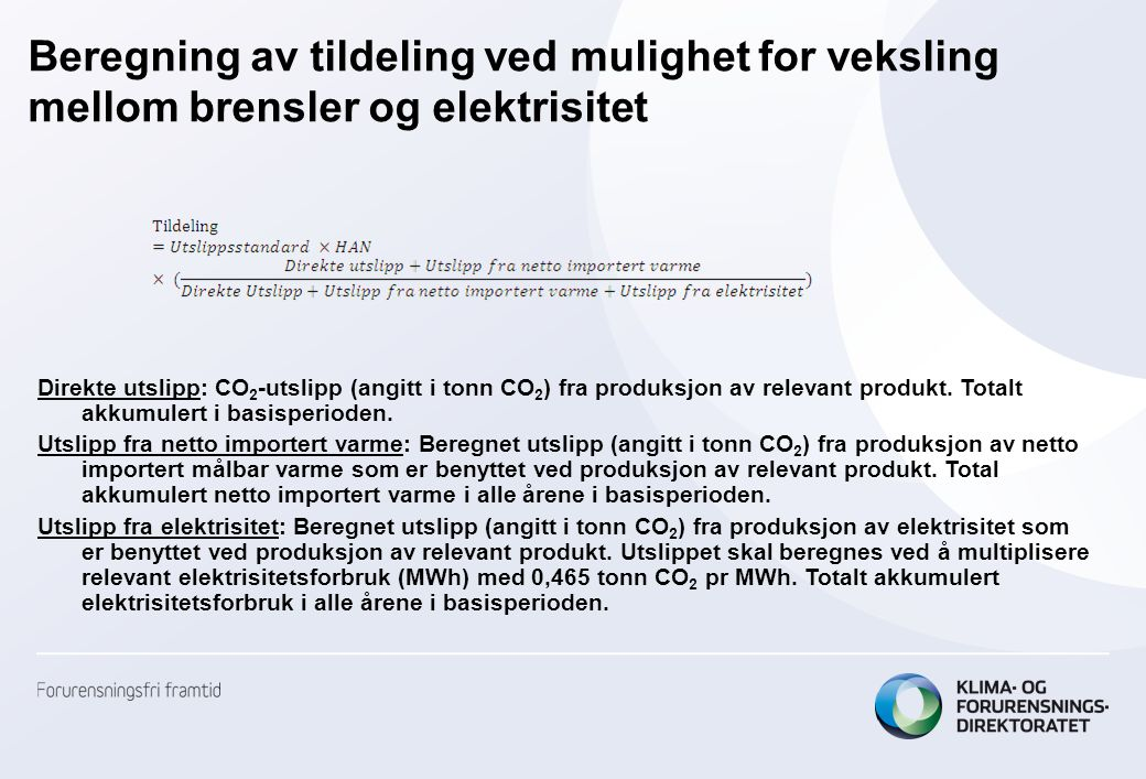 Beregning av tildeling ved mulighet for veksling mellom brensler og elektrisitet Direkte utslipp: CO 2 -utslipp (angitt i tonn CO 2 ) fra produksjon a