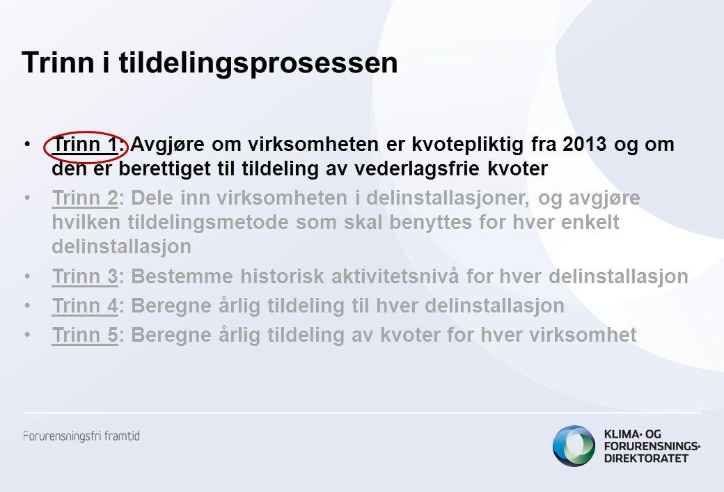 Trinn i tildelingsprosessen •Trinn 1: Avgjøre om virksomheten er kvotepliktig fra 2013 og om den er berettiget til tildeling av vederlagsfrie kvoter •