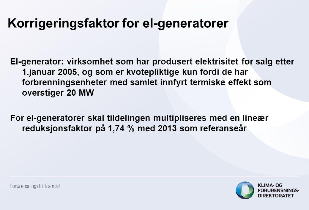 Korrigeringsfaktor for el-generatorer El-generator: virksomhet som har produsert elektrisitet for salg etter 1.januar 2005, og som er kvotepliktige ku
