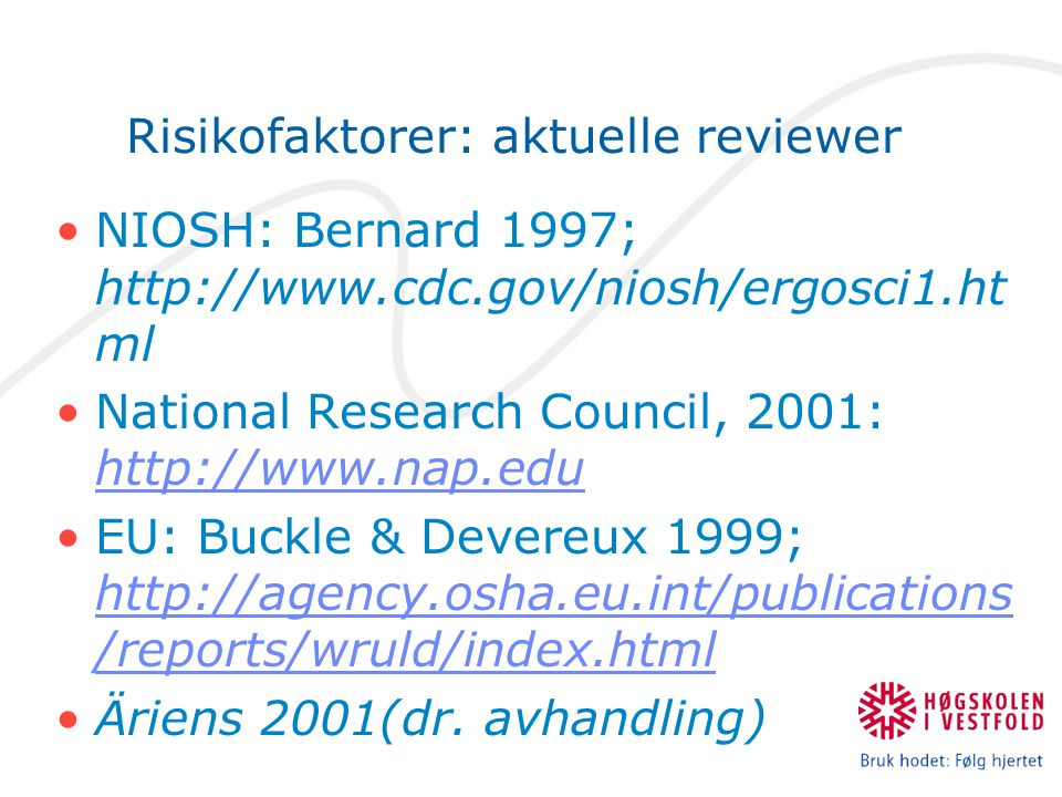 Risikofaktorer: aktuelle reviewer •NIOSH: Bernard 1997; http://www.cdc.gov/niosh/ergosci1.ht ml •National Research Council, 2001: http://www.nap.edu h