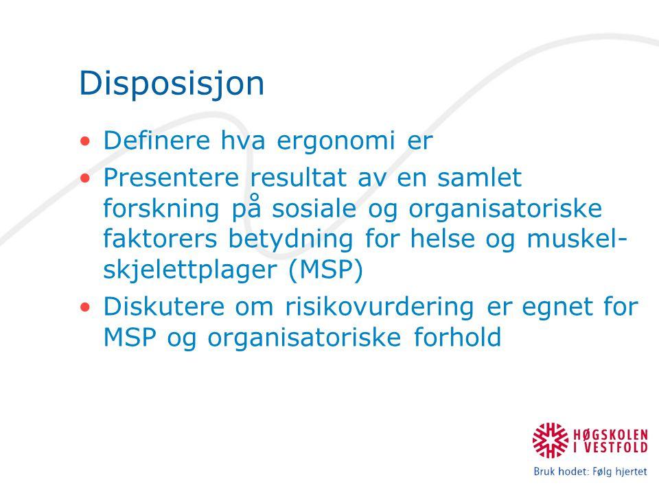 Disposisjon •Definere hva ergonomi er •Presentere resultat av en samlet forskning på sosiale og organisatoriske faktorers betydning for helse og muske