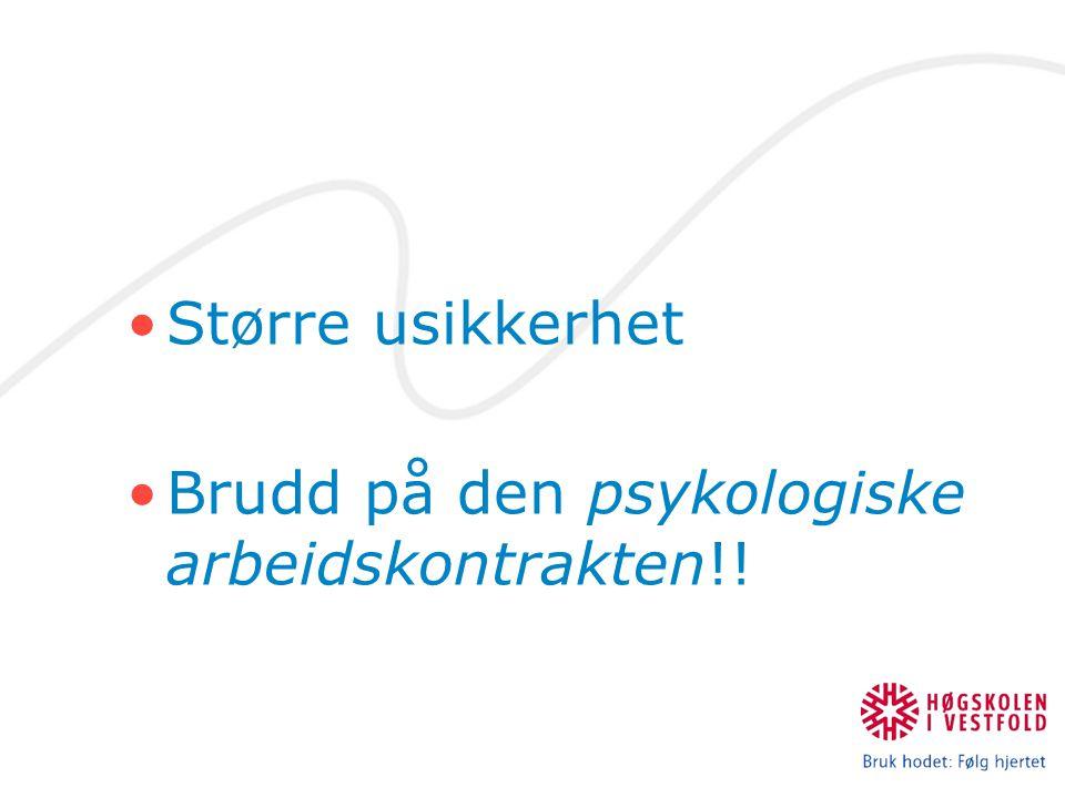•Større usikkerhet •Brudd på den psykologiske arbeidskontrakten!!