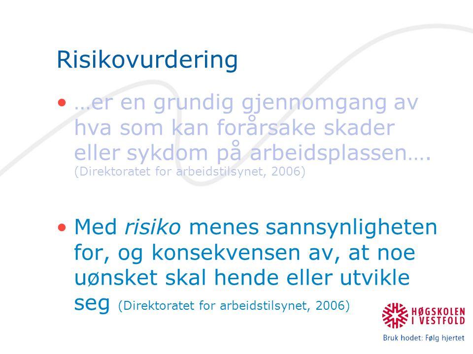 Risikovurdering •…er en grundig gjennomgang av hva som kan forårsake skader eller sykdom på arbeidsplassen…. (Direktoratet for arbeidstilsynet, 2006)