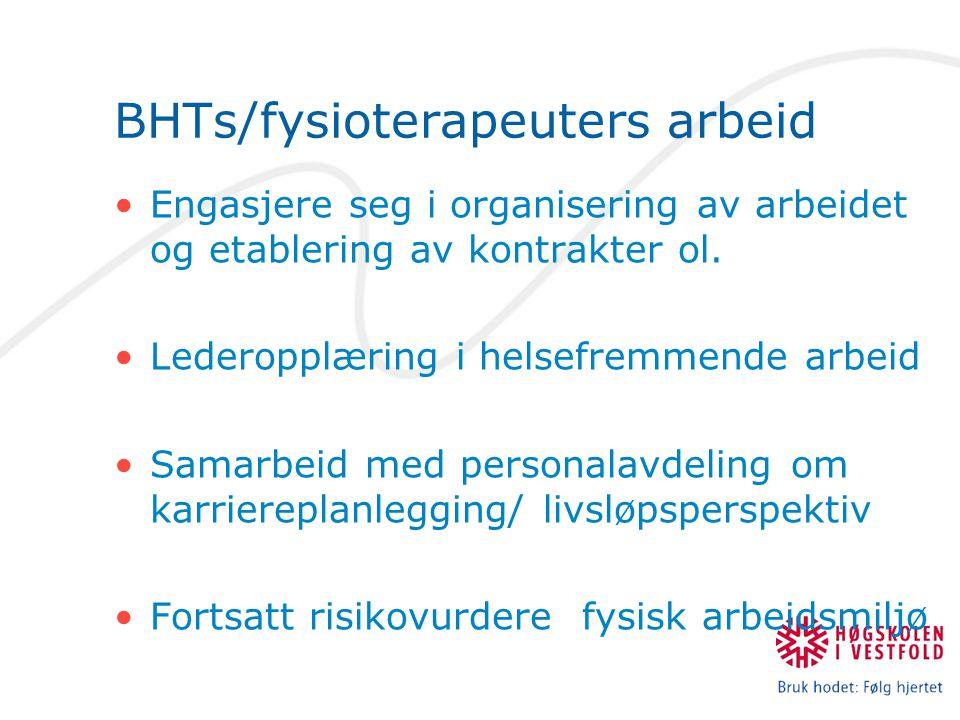 BHTs/fysioterapeuters arbeid •Engasjere seg i organisering av arbeidet og etablering av kontrakter ol. •Lederopplæring i helsefremmende arbeid •Samarb