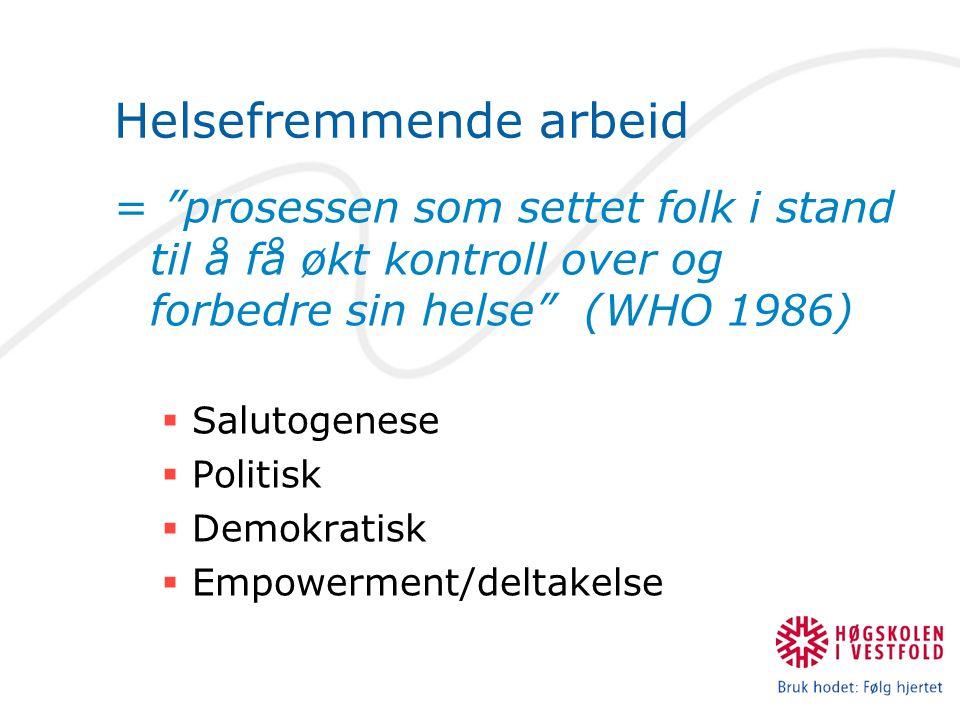 """Helsefremmende arbeid = """"prosessen som settet folk i stand til å få økt kontroll over og forbedre sin helse"""" (WHO 1986)  Salutogenese  Politisk  De"""