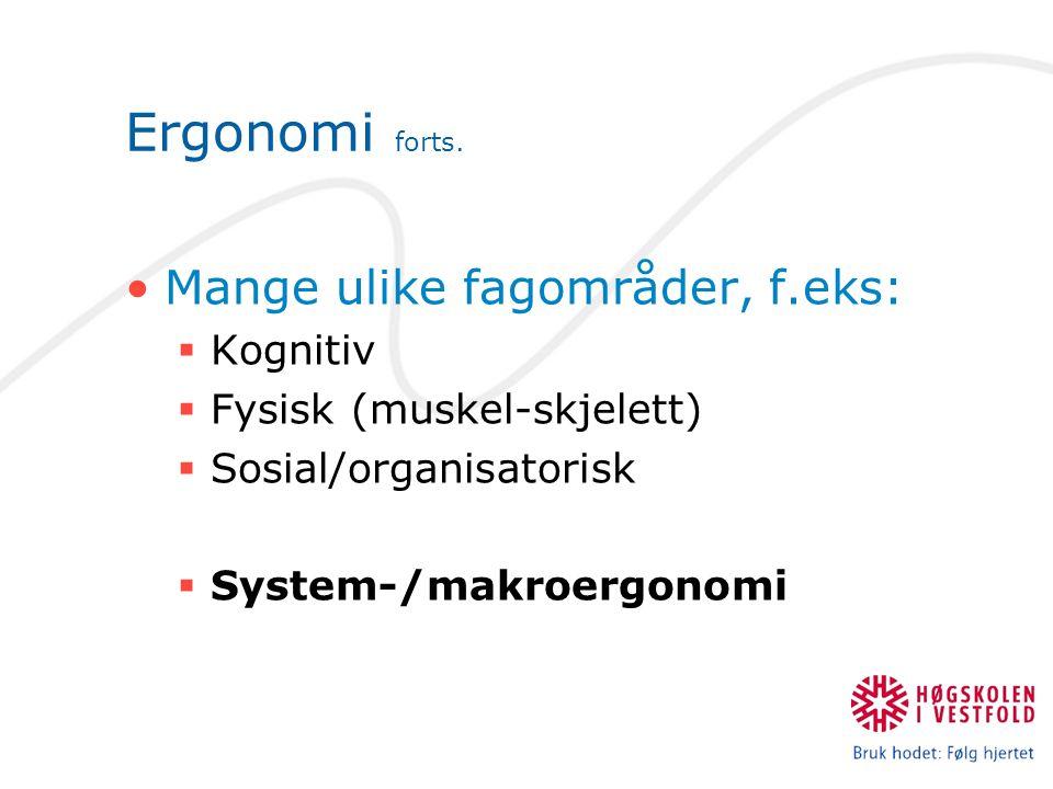 Ergonomi forts. •Mange ulike fagområder, f.eks:  Kognitiv  Fysisk (muskel-skjelett)  Sosial/organisatorisk  System-/makroergonomi