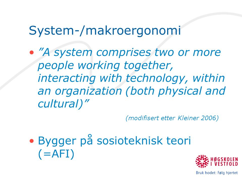 "System-/makroergonomi •""A system comprises two or more people working together, interacting with technology, within an organization (both physical and"