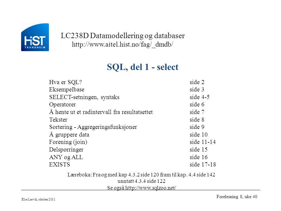 LC238D Datamodellering og databaser http://www.aitel.hist.no/fag/_dmdb/ Else Lervik, oktober 2011 Forelesning 8, uke 40 SQL, del 1 - select Hva er SQL