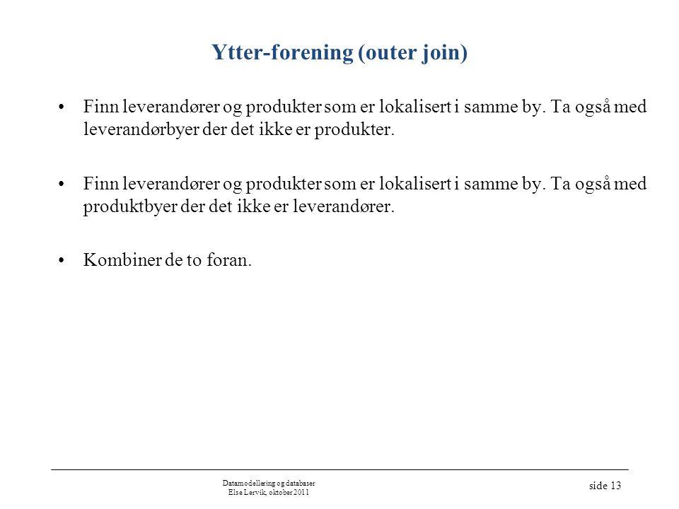 Ytter-forening (outer join) •Finn leverandører og produkter som er lokalisert i samme by. Ta også med leverandørbyer der det ikke er produkter. •Finn