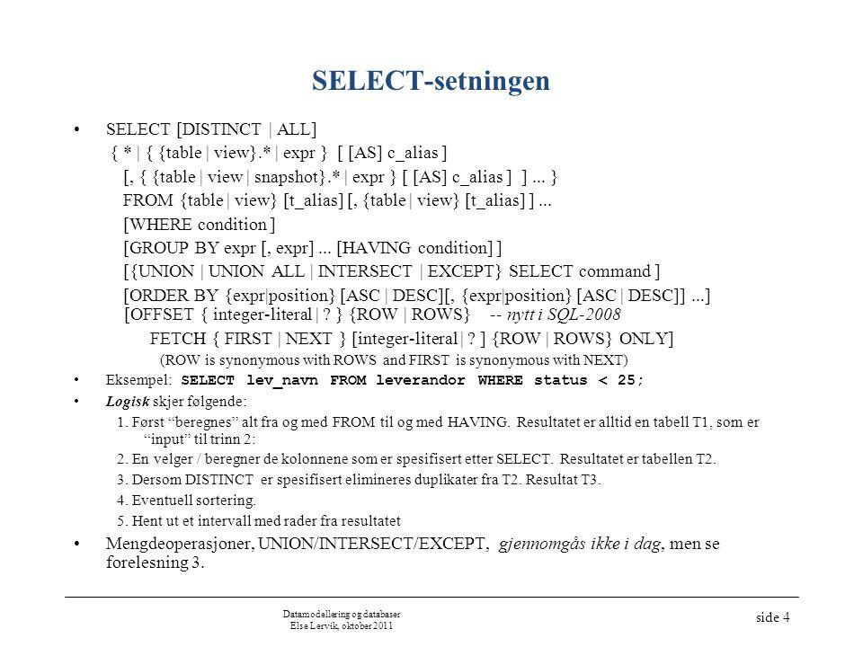 Datamodellering og databaser Else Lervik, oktober 2011 side 4 SELECT-setningen •SELECT [DISTINCT | ALL] { * | { {table | view}.* | expr } [ [AS] c_ali
