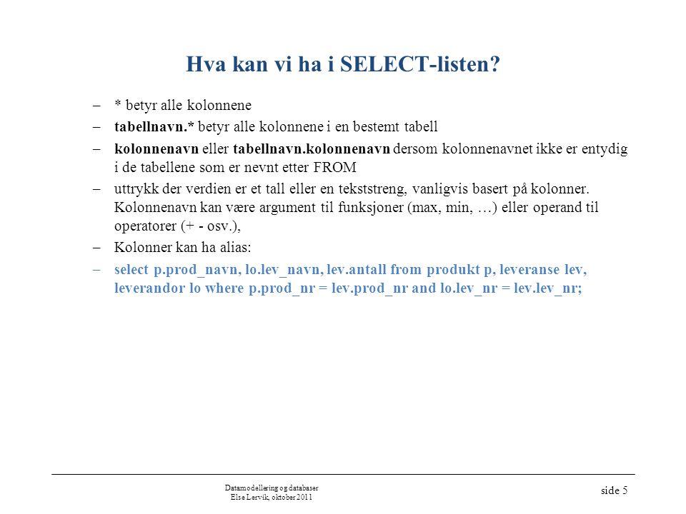 ANY (SOME) og ALL •Brukes sammen med = > = foran delspørringer som returnerer én kolonne med data som svar •Eksempler: –Finn hvilke produkter som har nummer større enn alle produktene som leveres av leverandør 2 –Finn hvilke produkter som har nummer større enn et hvilket som helst av produktene som leveres av leverandør 2 •Hvis resultatet av delspørringen er en tom mengde –ANY returnerer false –ALL returnerer true Datamodellering og databaser Else Lervik, oktober 2011 side 16