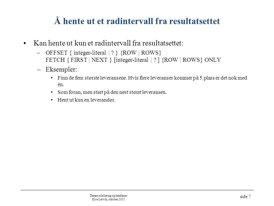 Datamodellering og databaser Else Lervik, oktober 2008 side 18 EXISTS, forts •Finn navnene til dem som ikke leverer produkt nr 2 –NOT IN –NOT EXISTS •Finn navnene til dem som leverer alle produktene = divisjon i relasjonsalgebra: leveranse dividert med produkt.prod_nr