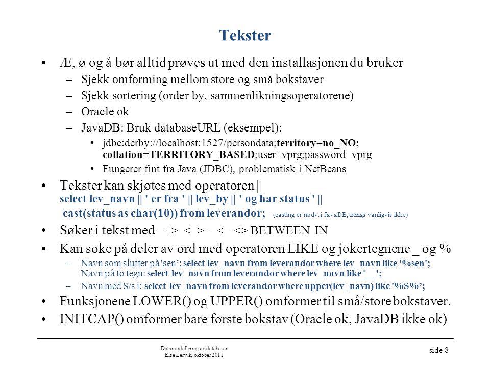Datamodellering og databaser Else Lervik, oktober 2011 side 8 Tekster •Æ, ø og å bør alltid prøves ut med den installasjonen du bruker –Sjekk omformin