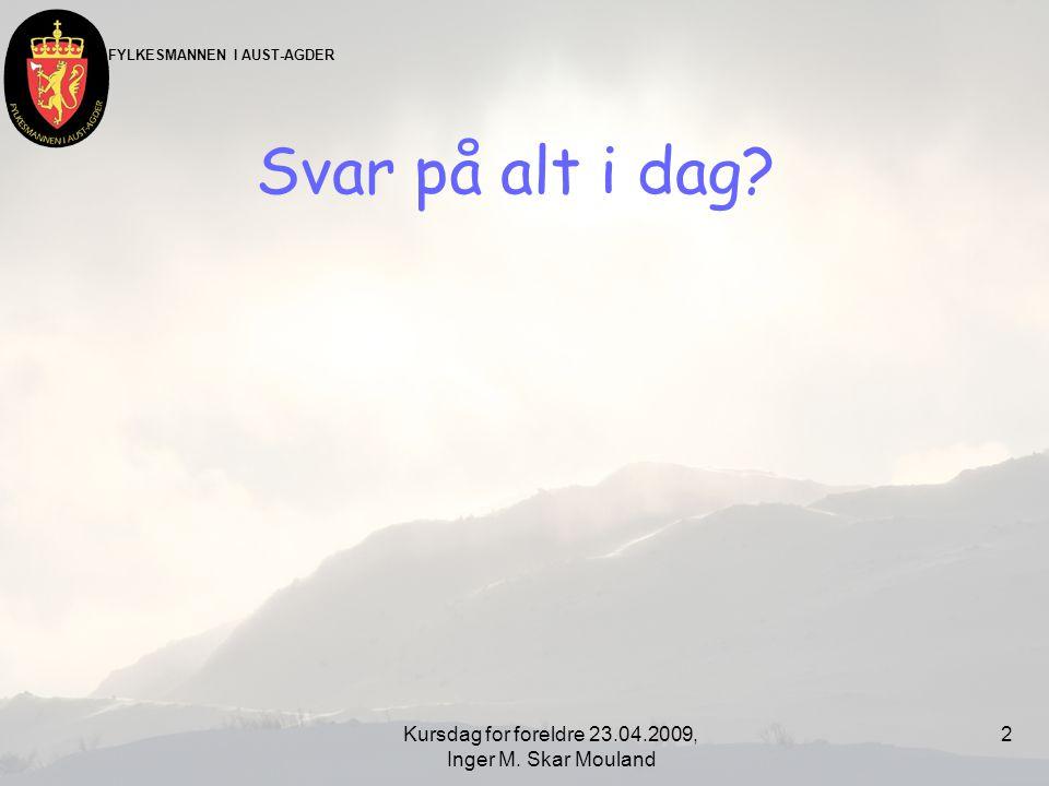 FYLKESMANNEN I AUST-AGDER Kursdag for foreldre 23.04.2009, Inger M. Skar Mouland 33