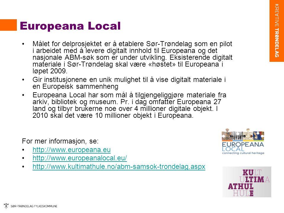 Europeana Local •Målet for delprosjektet er å etablere Sør-Trøndelag som en pilot i arbeidet med å levere digitalt innhold til Europeana og det nasjonale ABM-søk som er under utvikling.