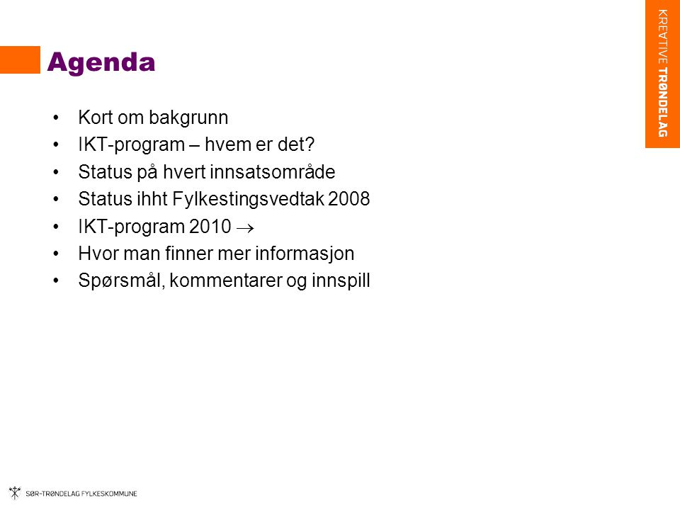 Bakgrunn IKT-program •eTrøndelag 2005-2008 •Vedtak Fylkesting juni og desember 2008 om videre satsing på IKT i eget IKT-program fra 2009 (sak 45/08 og 97/08) •4 innsatsområder  IKT-utvikling mht innovasjon og næringsutvikling  Infrastruktur; bredbånd og mobil  IKT-utvikling innen kultur og ABM-sektor  IKT-utvikling i kommunene – digital forvaltning