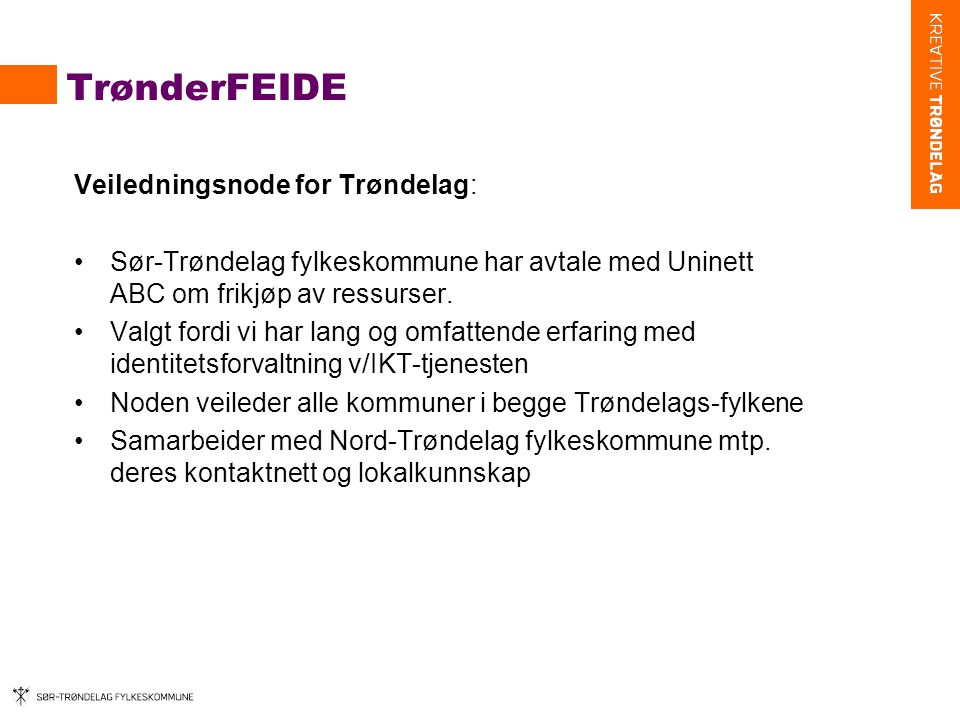 TrønderFEIDE Veiledningsnode for Trøndelag: •Sør-Trøndelag fylkeskommune har avtale med Uninett ABC om frikjøp av ressurser.