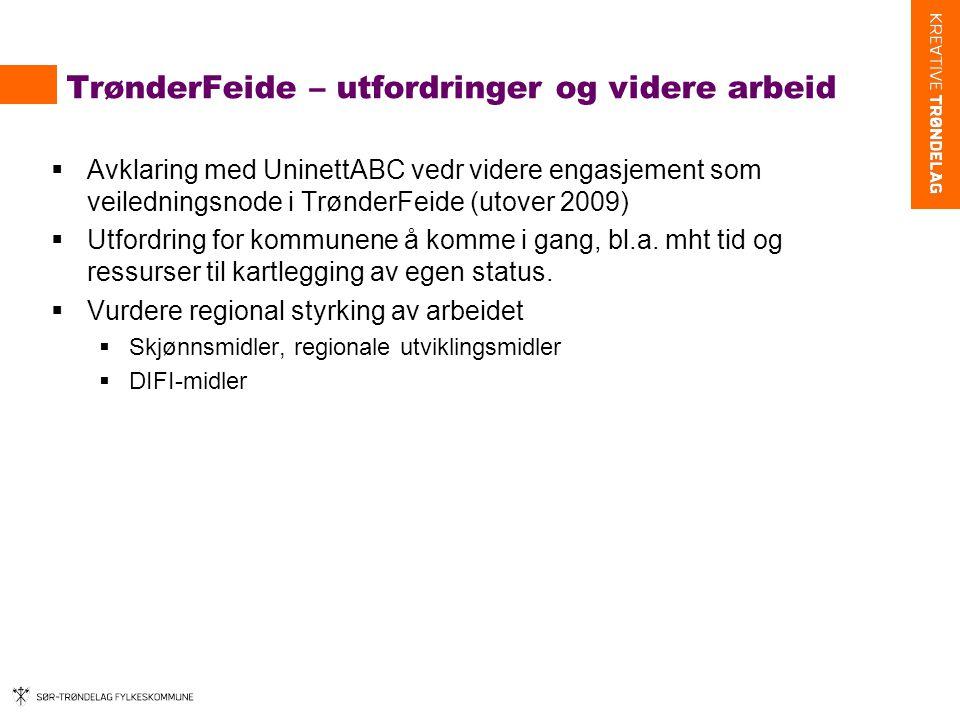 TrønderFeide – utfordringer og videre arbeid  Avklaring med UninettABC vedr videre engasjement som veiledningsnode i TrønderFeide (utover 2009)  Utfordring for kommunene å komme i gang, bl.a.
