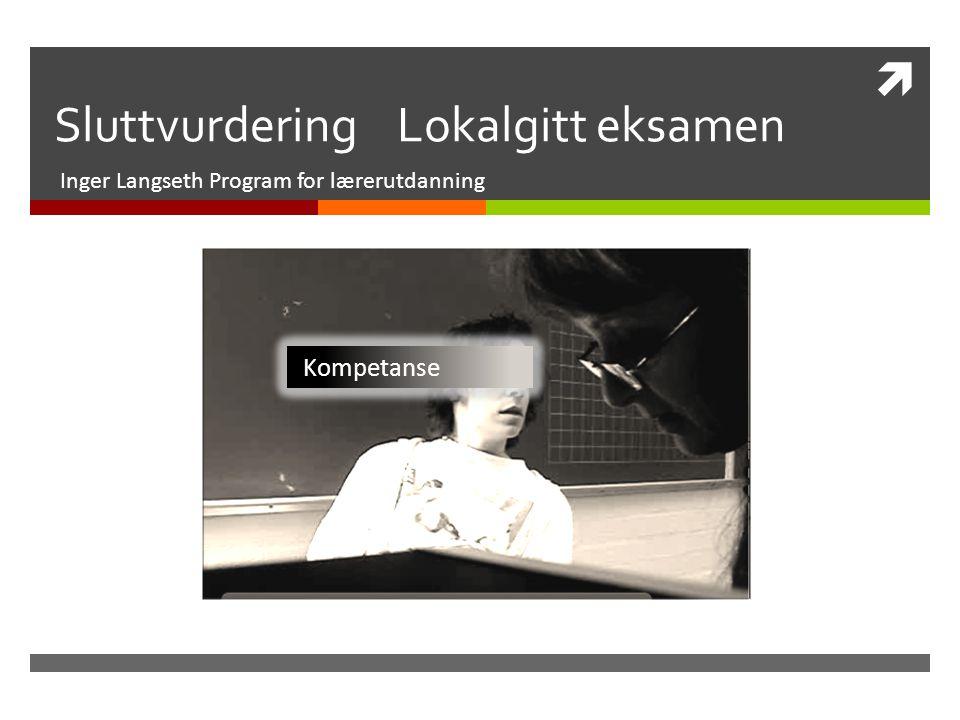  Sluttvurdering Lokalgitt eksamen Inger Langseth Program for lærerutdanning Kompetanse