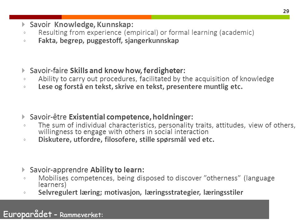 29  Savoir Knowledge, Kunnskap: ◦ Resulting from experience (empirical) or formal learning (academic) ◦ Fakta, begrep, puggestoff, sjangerkunnskap 