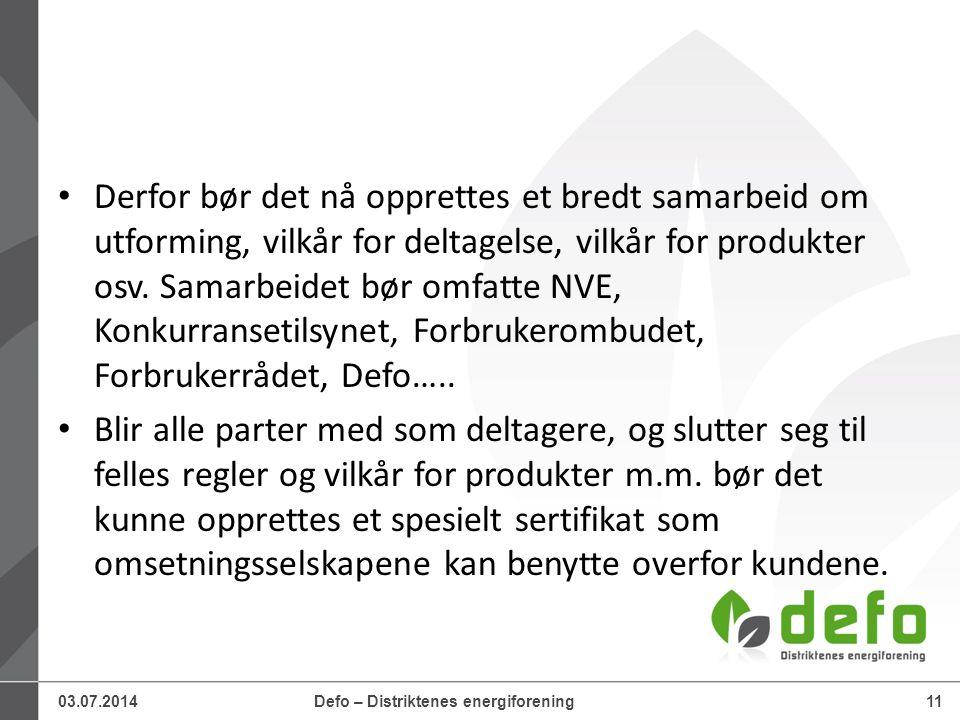 03.07.2014Defo – Distriktenes energiforening11 • Derfor bør det nå opprettes et bredt samarbeid om utforming, vilkår for deltagelse, vilkår for produkter osv.