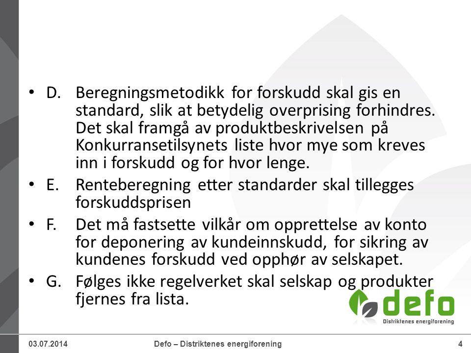 03.07.2014Defo – Distriktenes energiforening4 • D.Beregningsmetodikk for forskudd skal gis en standard, slik at betydelig overprising forhindres. Det