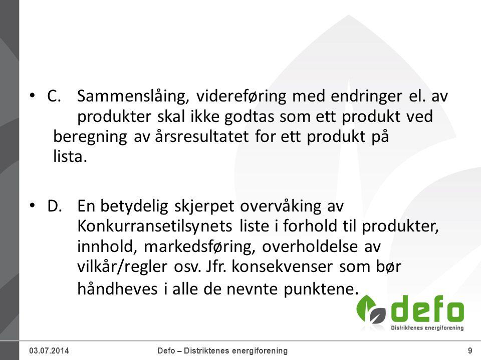 03.07.2014Defo – Distriktenes energiforening9 • C.Sammenslåing, videreføring med endringer el. av produkter skal ikke godtas som ett produkt ved bereg