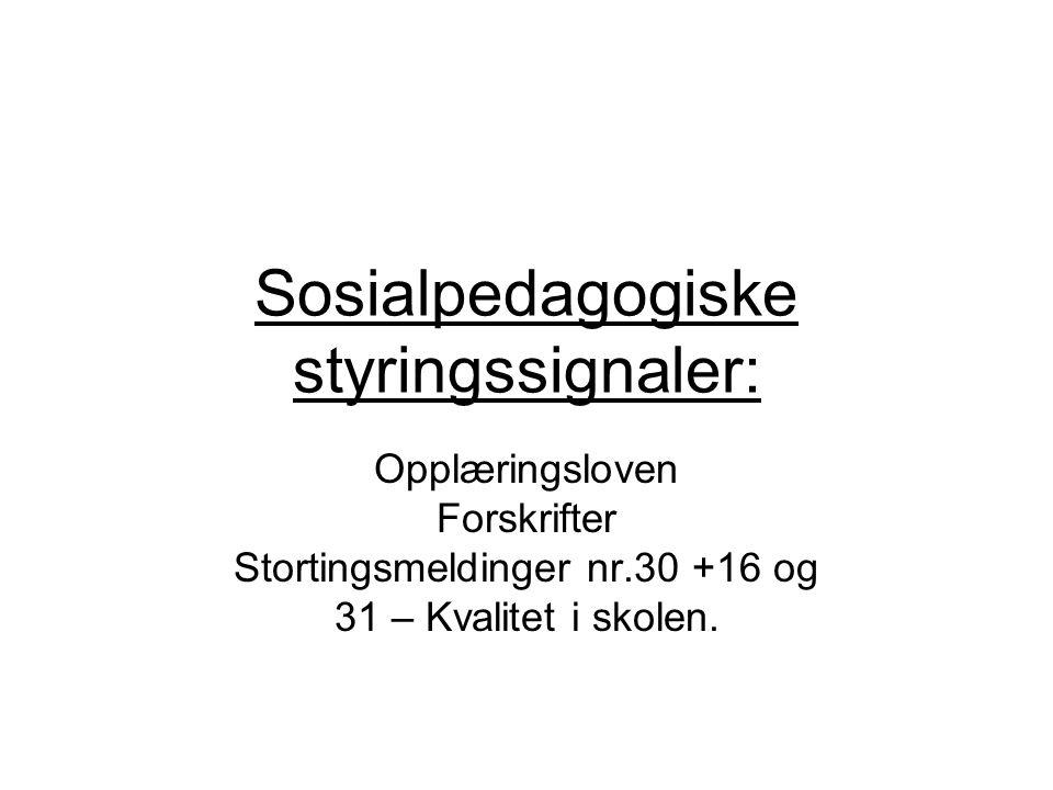 Sosialpedagogiske styringssignaler: Opplæringsloven Forskrifter Stortingsmeldinger nr.30 +16 og 31 – Kvalitet i skolen.