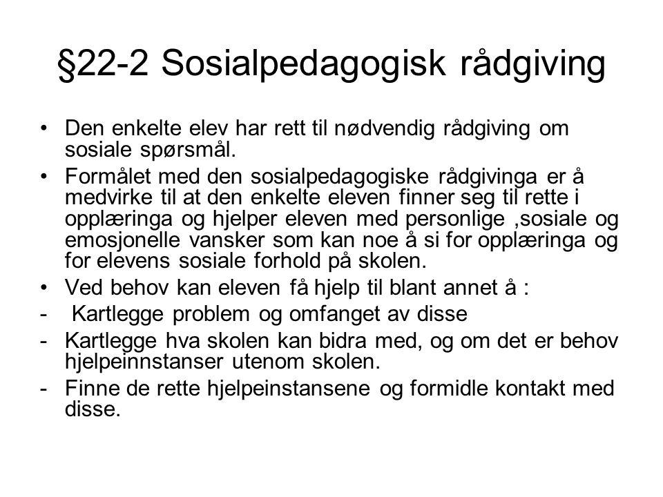 §22-2 Sosialpedagogisk rådgiving •Den enkelte elev har rett til nødvendig rådgiving om sosiale spørsmål.