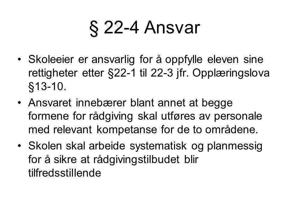 § 22-4 Ansvar •Skoleeier er ansvarlig for å oppfylle eleven sine rettigheter etter §22-1 til 22-3 jfr.