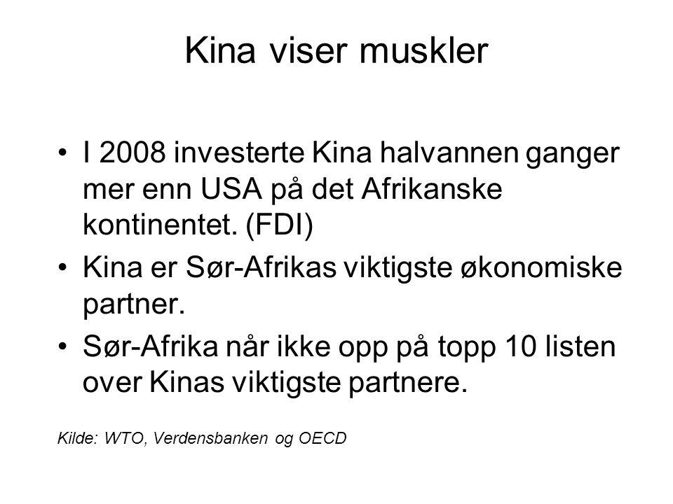 Kina viser muskler •I 2008 investerte Kina halvannen ganger mer enn USA på det Afrikanske kontinentet. (FDI) •Kina er Sør-Afrikas viktigste økonomiske