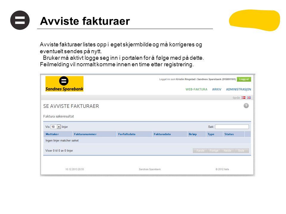 Avviste fakturaer Avviste fakturaer listes opp i eget skjermbilde og må korrigeres og eventuelt sendes på nytt.