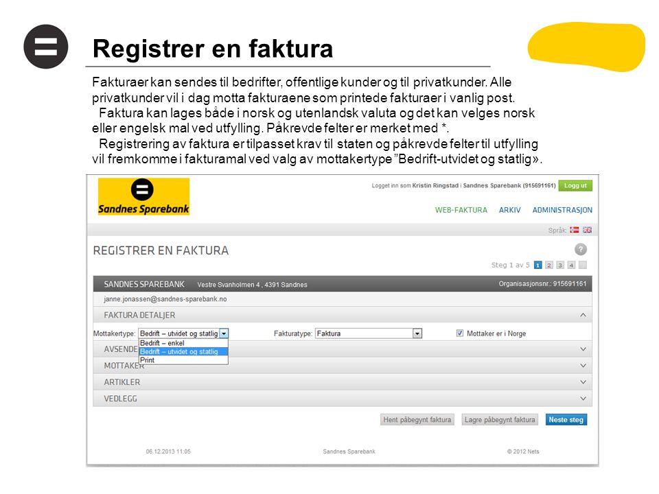 Registrer en faktura - mottaker Mottaker For å kunne sende faktura elektronisk til mottakeren, merk at feltet eFaktura-ID er obligatorisk.