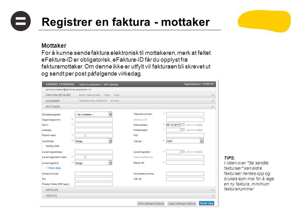 Registrer en faktura - mottaker Mottaker For å kunne sende faktura elektronisk til mottakeren, merk at feltet eFaktura-ID er obligatorisk. eFaktura-ID