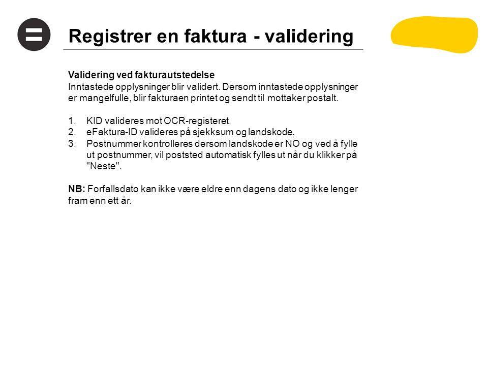 Registrer en faktura - validering Validering ved fakturautstedelse Inntastede opplysninger blir validert. Dersom inntastede opplysninger er mangelfull