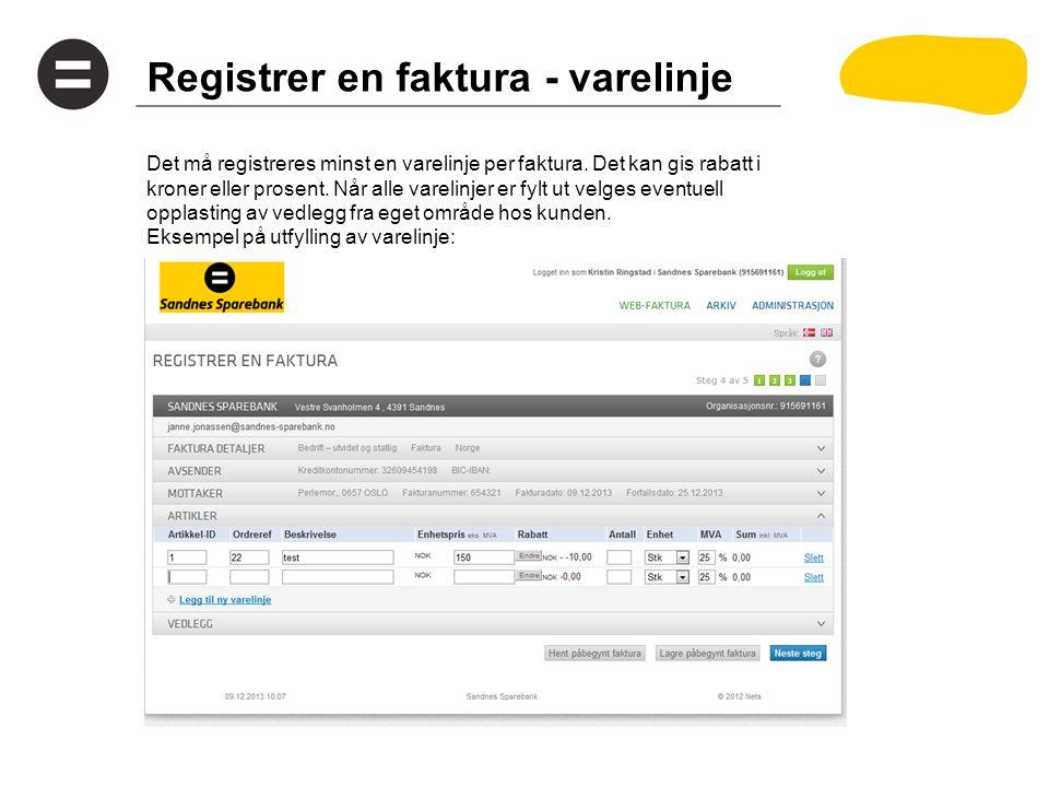 Registrer en faktura - varelinje Det må registreres minst en varelinje per faktura. Det kan gis rabatt i kroner eller prosent. Når alle varelinjer er