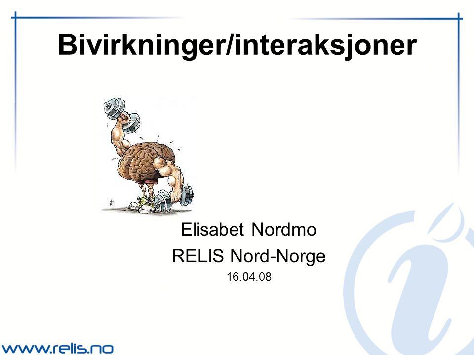 Bivirkninger/interaksjoner Elisabet Nordmo RELIS Nord-Norge 16.04.08