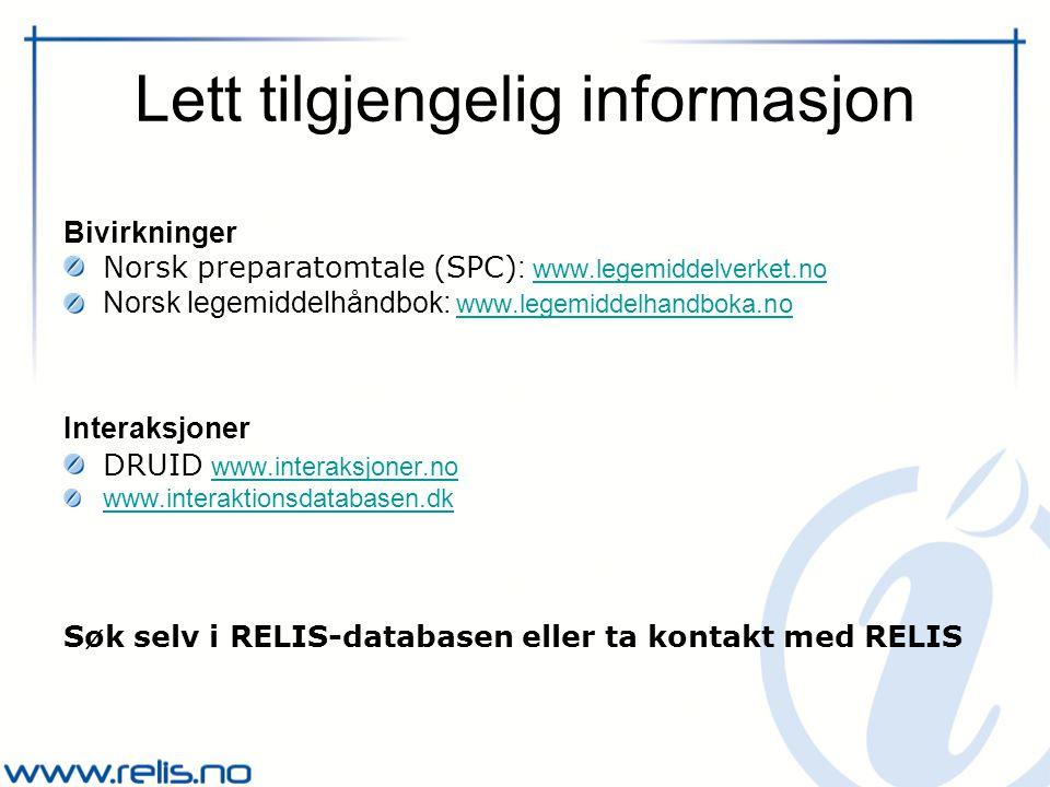 Lett tilgjengelig informasjon Bivirkninger Norsk preparatomtale (SPC) : www.legemiddelverket.nowww.legemiddelverket.no Norsk legemiddelhåndbok: www.legemiddelhandboka.nowww.legemiddelhandboka.no Interaksjoner DRUID www.interaksjoner.no www.interaksjoner.no www.interaktionsdatabasen.dk Søk selv i RELIS-databasen eller ta kontakt med RELIS