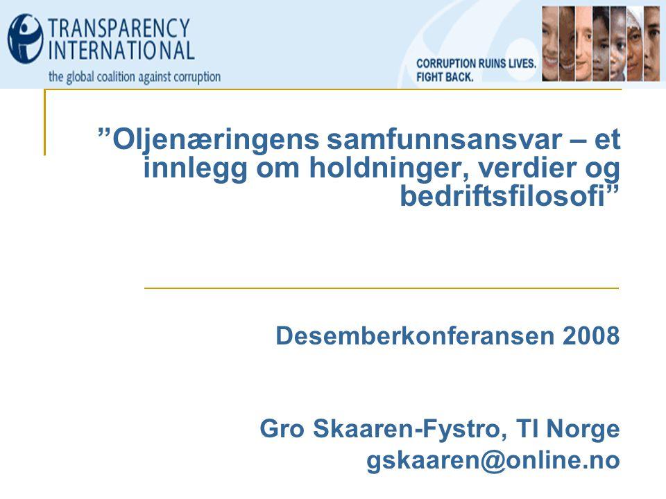 Oljenæringens samfunnsansvar – et innlegg om holdninger, verdier og bedriftsfilosofi Desemberkonferansen 2008 Gro Skaaren-Fystro, TI Norge gskaaren@online.no