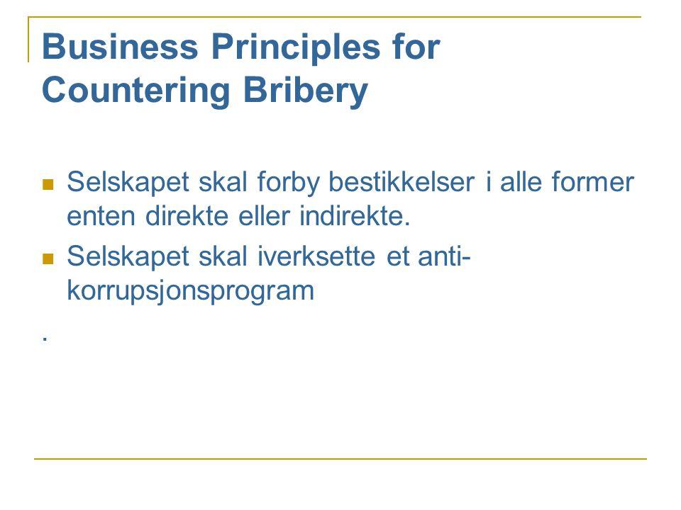 Business Principles for Countering Bribery  Selskapet skal forby bestikkelser i alle former enten direkte eller indirekte.