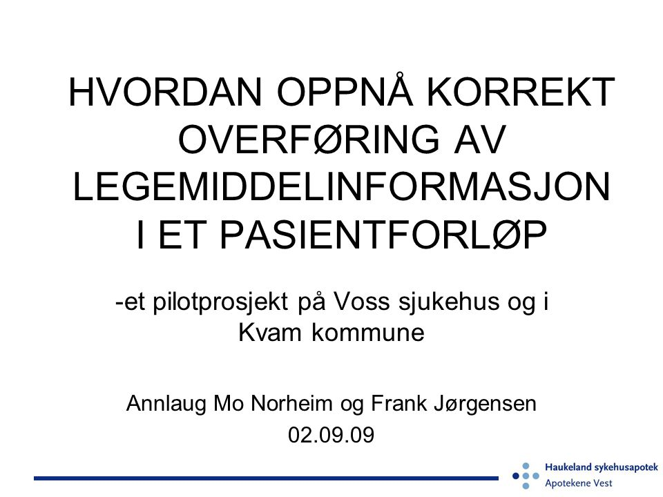 HVORDAN OPPNÅ KORREKT OVERFØRING AV LEGEMIDDELINFORMASJON I ET PASIENTFORLØP -et pilotprosjekt på Voss sjukehus og i Kvam kommune Annlaug Mo Norheim o