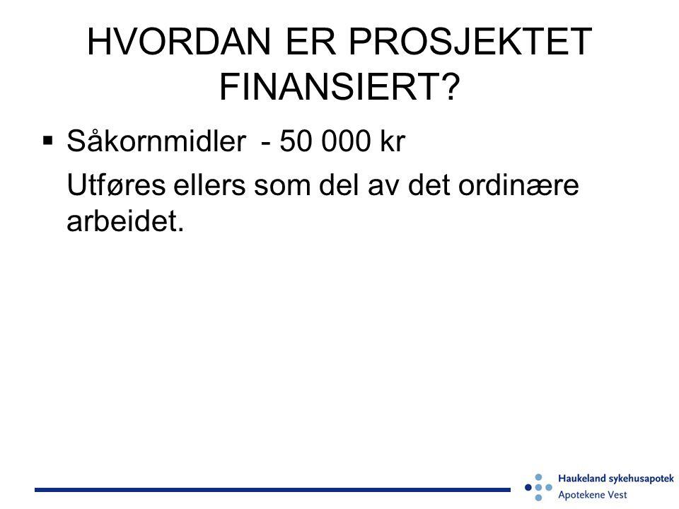 HVORDAN ER PROSJEKTET FINANSIERT?  Såkornmidler - 50 000 kr Utføres ellers som del av det ordinære arbeidet.