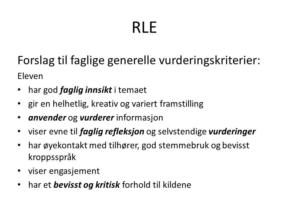 RLE Forslag til faglige generelle vurderingskriterier: Eleven • har god faglig innsikt i temaet • gir en helhetlig, kreativ og variert framstilling •