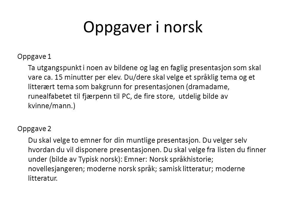 Oppgaver i norsk Oppgave 1 Ta utgangspunkt i noen av bildene og lag en faglig presentasjon som skal vare ca. 15 minutter per elev. Du/dere skal velge