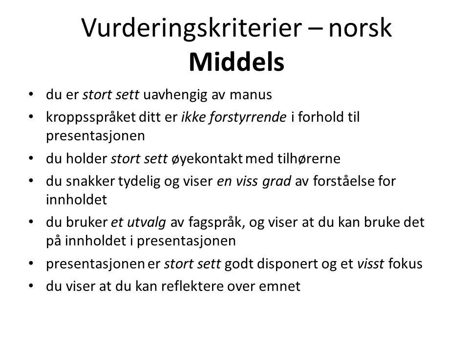 Vurderingskriterier – norsk Middels • du er stort sett uavhengig av manus • kroppsspråket ditt er ikke forstyrrende i forhold til presentasjonen • du