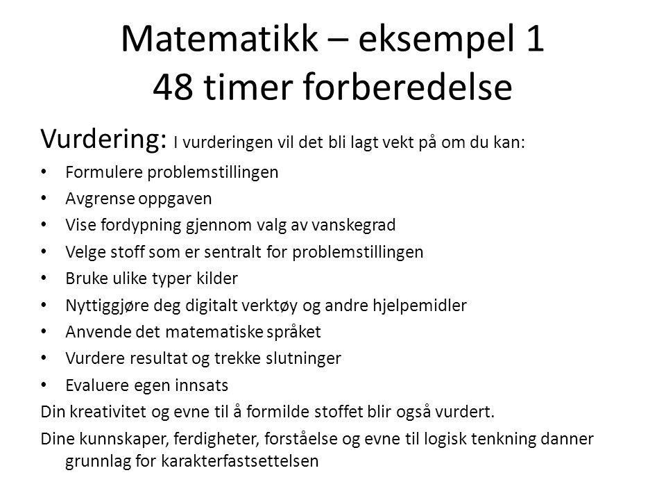 Matematikk – eksempel 1 48 timer forberedelse Vurdering: I vurderingen vil det bli lagt vekt på om du kan: • Formulere problemstillingen • Avgrense op